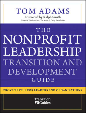 The Nonprofit Leadership Transition and Development Guide: Proven Paths for Leaders and Organizations (0470599847) cover image