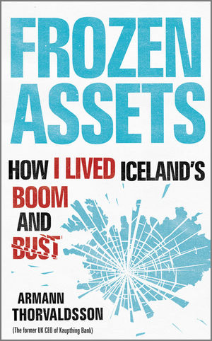 Frozen Assets: How I Lived Iceland's Boom and Bust