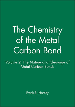 The Chemistry of the Metal Carbon Bond, Volume 2: The Nature and Cleavage of Metal-Carbon Bonds