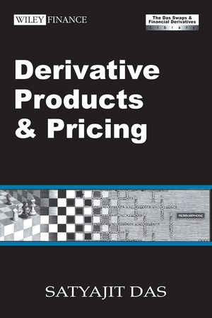 Derivative Products and Pricing: The Das Swaps and Financial Derivatives Library, 3rd Edition Revised