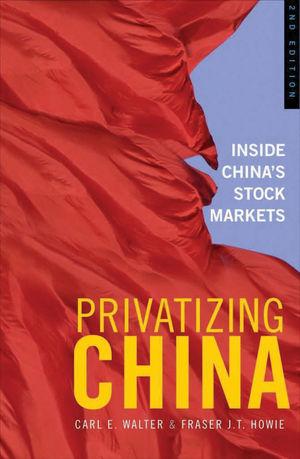 Privatizing China: Inside China's Stock Markets, 2nd Edition