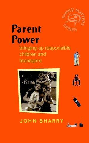 Parent Power: Bringing Up Responsible Children and Teenagers (0470855347) cover image