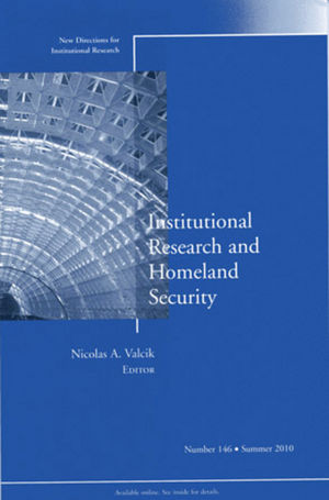 Institutional Research and Homeland Security: New Directions for Institutional Research, Number 146