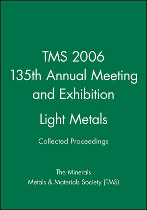 TMS 2006 135th Annual Meeting and Exhibition, Collected Proceedings, Light Metals