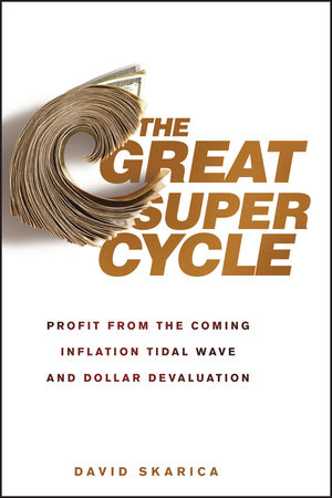 The Great Super Cycle: Profit from the Coming Inflation Tidal Wave and Dollar Devaluation (0470940247) cover image