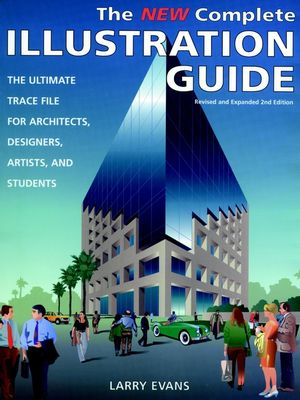 The New Complete Illustration Guide: The Ultimate Trace File for Architects, Designers, Artists, and Students, Revised and Expanded 2nd Edition