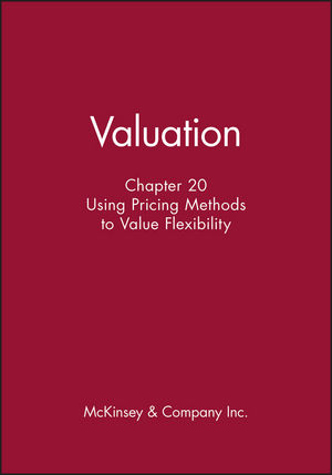 Valuation, Chapter 20: Using Pricing Methods to Value Flexibility