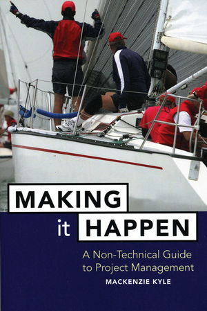 Making It Happen: A Non-Technical Guide to Project Management (0471642347) cover image