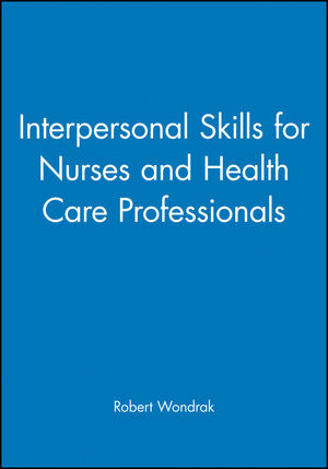Interpersonal Skills for Nurses and Health Care Professionals