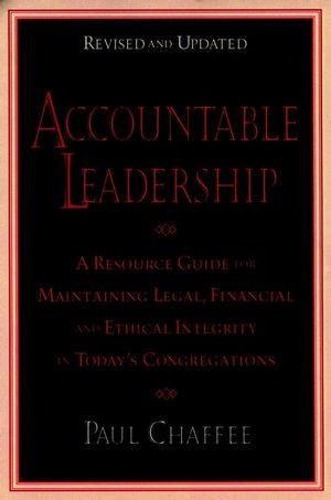 Accountable Leadership: A Resource Guide for Sustaining Legal, Financial, and Ethical Integrity in Today's Congregations, Revised and Updated