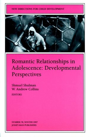 Romantic Relationships in Adolescence: Developmental Perspectives: New Directions for Child and Adolescent Development, Number 78 (0787941247) cover image