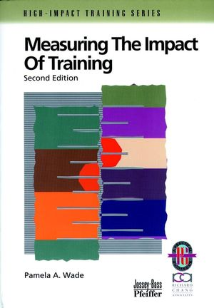 Measuring the Impact of Training: A Practical Guide to Calculating Measurable Results, 2nd, Revised Edition