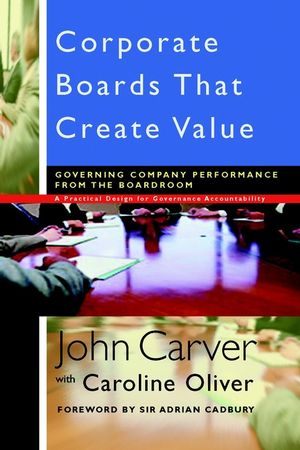 Corporate Boards That Create Value: Governing Company Performance from the Boardroom (0787964247) cover image