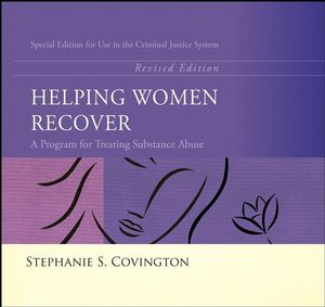 Helping Women Recover: A Program for Treating Substance Abuse - Special Edition For Use in the Criminal Justice System, Revised (0787995347) cover image