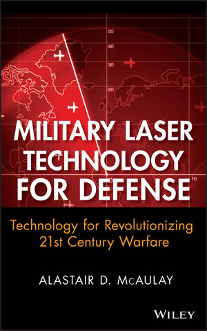Military Laser Technology for Defense: Technology for Revolutionizing 21st Century Warfare (1118019547) cover image