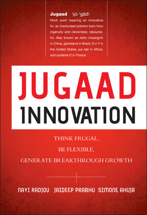 Jugaad Innovation: Think Frugal, Be Flexible, Generate Breakthrough Growth (1118249747) cover image