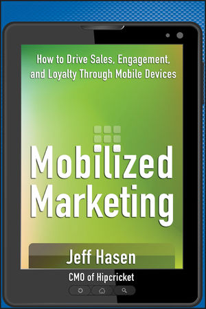 Mobilized Marketing: How to Drive Sales, Engagement, and Loyalty Through Mobile Devices (1118283147) cover image