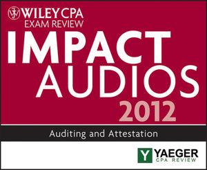 Wiley CPA Exam Review 2012 Impact Audios: Auditing and Attestation