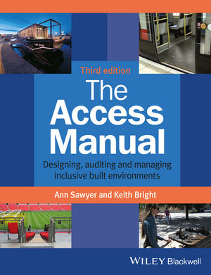 The Access Manual: Designing, Auditing and Managing Inclusive Built Environments, 3rd Edition (1118730747) cover image