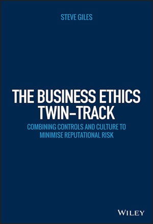 The Business Ethics Twin-Track: Combining Controls and Culture to Minimise Reputational Risk (1118785347) cover image