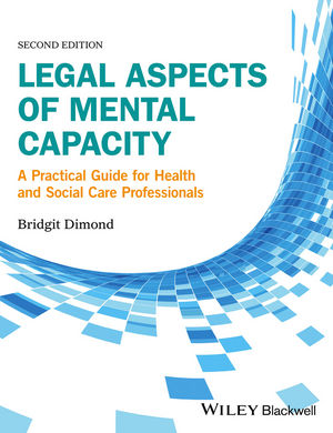 Legal Aspects of Mental Capacity: A Practical Guide for Health and Social Care Professionals, 2nd Edition