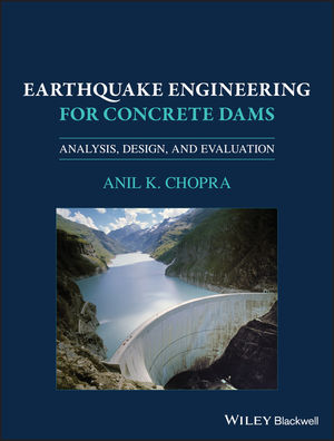 Earthquake Engineering for Concrete Dams: Analysis, Design, and Evaluation