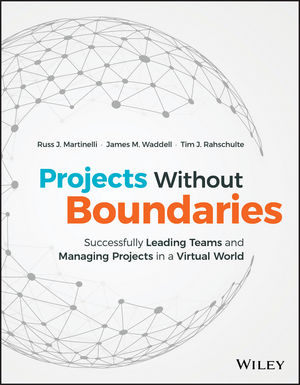 Projects Without Boundaries: Successfully Leading Teams and Managing Projects in a Virtual World (1119142547) cover image