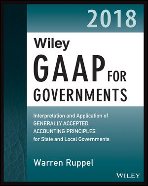 Wiley GAAP for Governments 2018: Interpretation and Application of Generally Accepted Accounting Principles for State and Local Governments, 2nd Edition (1119396247) cover image