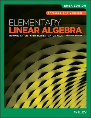 Elementary Linear Algebra, Application Version, 12th Edition, EMEA Edition