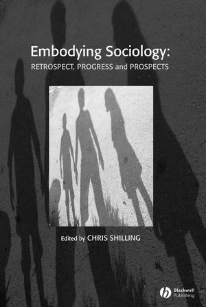 Embodying Sociology: Retrospect, Progress and Prospects