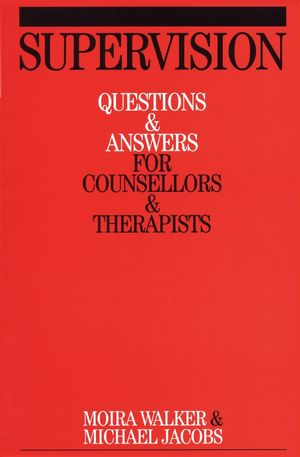 Supervision: Questions and Answers for Counsellors and Therapists