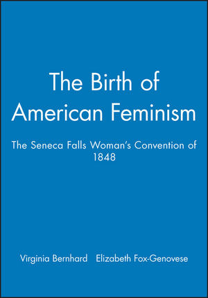 The Birth of American Feminism: The Seneca Falls Woman's Convention of 1848
