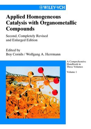 Applied Homogeneous Catalysis with Organometallic Compounds: A Comprehensive Handbook in Three Volumes, 2nd, Completely Revised and Enlarged Edition