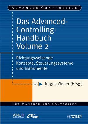 Das Advanced-Controlling-Handbuch Volume 2: Richtungsweisende Konzepte, Steuerungssysteme und Instrumente