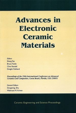 Advances in Electronic Ceramic Materials: A Collection of Papers Presented at the 29th International Conference on Advanced Ceramics and Composites, January 23-28, 2005, Cocoa Beach, Florida, Ceramic Engineering and Science Proceedings, Volume 26, Number 5 (0470291648) cover image