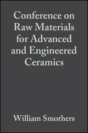 Conference on Raw Materials for Advanced and Engineered Ceramics: Ceramic Engineering and Science Proceedings, Volume 6, Issue 9/10 (0470320648) cover image