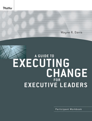 A Guide to Executing Change for Executive Leaders: Participant Workbook
