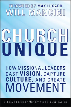 Church Unique: How Missional Leaders Cast Vision, Capture Culture, and Create Movement (0470435348) cover image