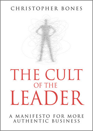 The Cult of the Leader: A Manifesto for More Authentic Business (0470666048) cover image