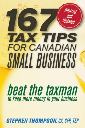 167 Tax Tips for Canadian Small Business: Beat the Taxman to Keep More Money in Your Business, 2nd Edition