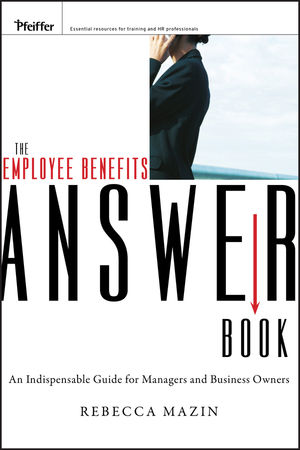 The Employee Benefits Answer Book: An Indispensable Guide for Managers and Business Owners (0470912448) cover image
