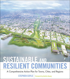 Sustainable and Resilient Communities: A Comprehensive Action Plan for Towns, Cities, and Regions (0470918748) cover image