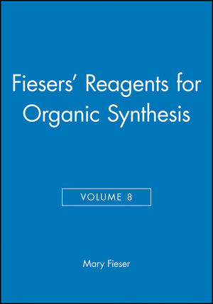 Fiesers' Reagents for Organic Synthesis, Volume 8