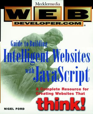 Web Developer.com<sup>&#174;</sup> Guide to Building Intelligent Web Sites with JavaScript<sup><small>TM</small></sup>