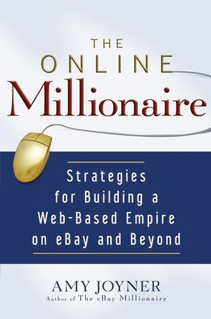 The Online Millionaire: Strategies for Building a Web-Based Empire on eBay and Beyond  (0471786748) cover image