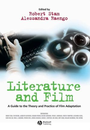 Literature And Film A Guide To The Theory And Practice Of Film Adaptation Wiley