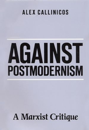 Against Postmodernism: A Marxist Critique (0745606148) cover image