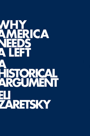 Why America Needs a Left: A Historical Argument (0745644848) cover image