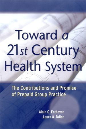 Toward a 21st Century Health System: The Contributions and Promise of Prepaid Group Practice (0787974048) cover image
