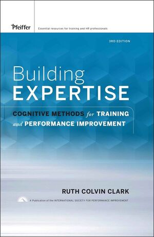 Building Expertise: Cognitive Methods for Training and Performance Improvement, 3rd Edition